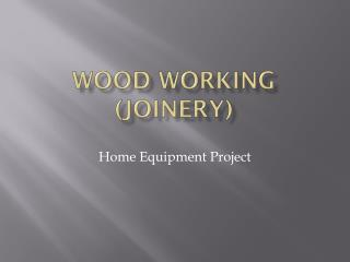 Wood working (joinery)