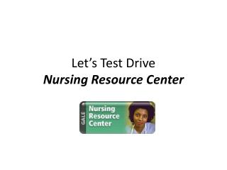 Let's Test Drive  Nursing Resource Center