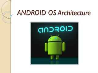 ANDROID OS Architecture