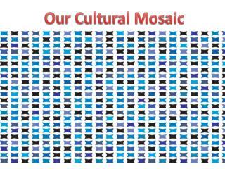 Our cultural Mosaic