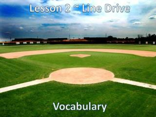 Lesson 2 ~ Line Drive Vocabulary