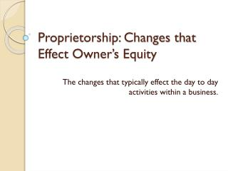 Proprietorship: Changes that Effect Owner's Equity