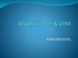 Madhuri  POP & DINE