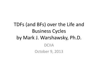 TDFs (and BFs) over the Life and Business Cycles by Mark J. Warshawsky, Ph.D.