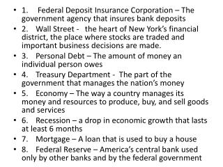 1. Federal Deposit Insurance Corporation – The government agency that insures bank deposits