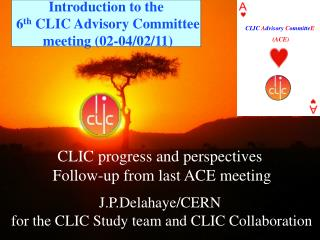 CLIC progress and perspectives  Follow-up from last ACE meeting J.P.Delahaye /CERN