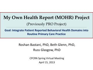 Roshan Bastani, PhD, Beth Glenn, PhD,  Russ Glasgow, PhD CPCRN Spring Virtual Meeting