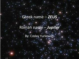 Greek name –  ZEUS Roman name –  Jupiter