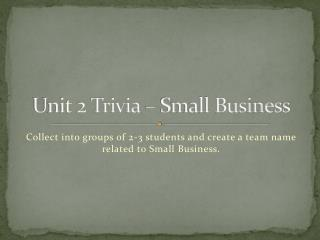 Unit 2 Trivia – Small Business