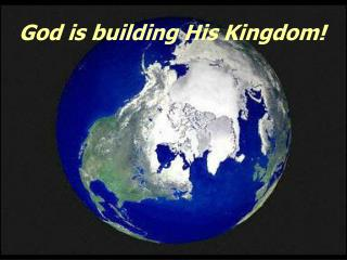 God is building His Kingdom!