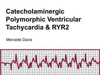 Catecholaminergic  Polymorphic Ventricular Tachycardia & RYR2