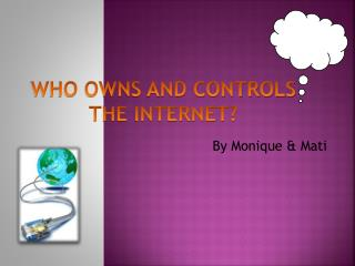 WHO OWNS  AND  CONTROLS THE INTERNET?