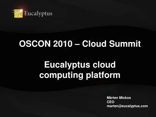 OSCON 2010 – Cloud Summit Eucalyptus cloud  computing platform