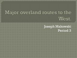 Major overland routes to the West.