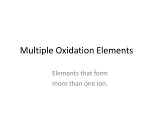 Multiple Oxidation Elements