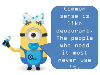 Common sense is like deodorant. The people who need it most never use it.