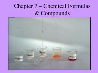 Chapter 7 – Chemical Formulas & Compounds