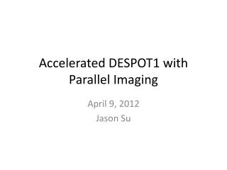 Accelerated DESPOT1 with Parallel Imaging