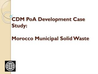 CDM  PoA  Development Case Study: Morocco Municipal  Solid  Waste