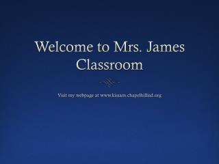 Welcome to Mrs. James Classroom