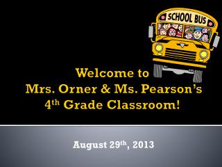 Welcome to  Mrs.  Orner  & Ms. Pearson's 4 th  Grade Classroom!