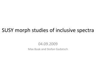 SUSY morph studies of inclusive spectra