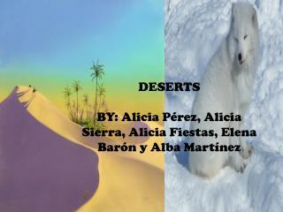 DESERTS BY: Alicia Pérez, Alicia Sierra, Alicia Fiestas, Elena Barón y Alba Martínez