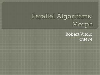 Parallel Algorithms: Morph