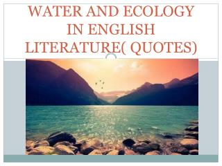 WATER AND  ECOLOG Y IN ENGLISH LITERATURE(  QUOTES )