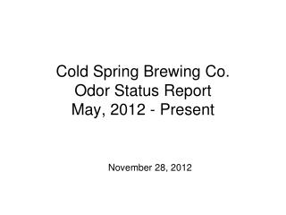 Cold Spring Brewing Co. Odor Status Report May, 2012 - Present