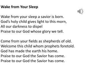 Wake from Your Sleep Wake from your sleep a savior is born.