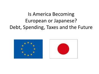 Is America Becoming European or Japanese? Debt, Spending, Taxes and the Future