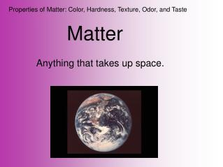 Properties of Matter: Color, Hardness, Texture, Odor, and Taste