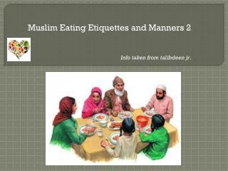 Muslim Eating Etiquettes and  Manners 2 Info taken from  talibdeen jr .