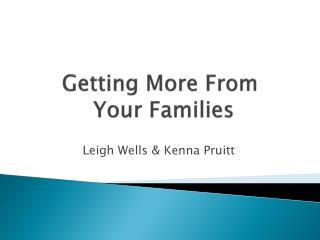 Getting More From  Your Families