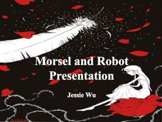 Morsel and  Robot Presentation Jessie Wu