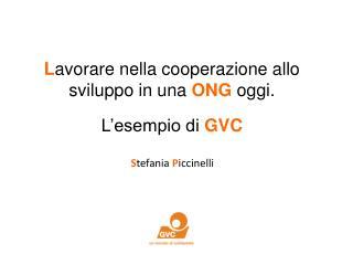 L avorare nella cooperazione allo sviluppo in una  ONG  oggi. L'esempio di  GVC