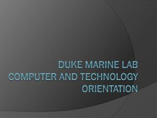 Duke Marine Lab Computer and TECHNOLOGY  Orientation