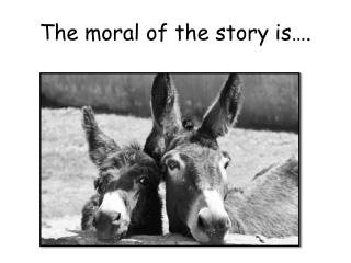 The moral of the story is….