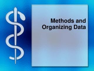 Methods and Organizing  Data