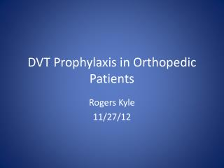 DVT Prophylaxis in Orthopedic Patients