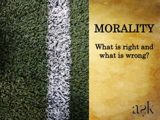 What is right and what is wrong?