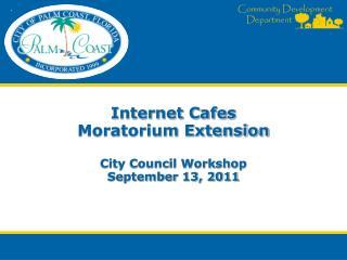 Internet Cafes Moratorium Extension City Council Workshop September 13, 2011