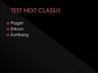 TEST NEXT CLASS!!!