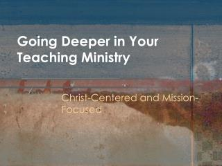 Going Deeper in Your Teaching Ministry