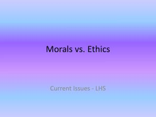 Morals vs. Ethics