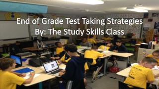 End of Grade Test Taking Strategies By: The Study Skills Class