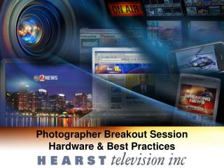 Photographer Breakout Session                                Hardware & Best Practices