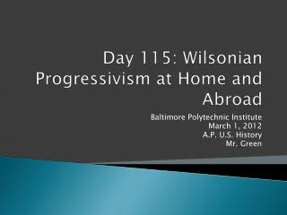 Day 115:  Wilsonian  Progressivism at Home and Abroad