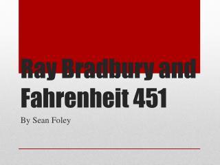 Ray Bradbury and Fahrenheit 451